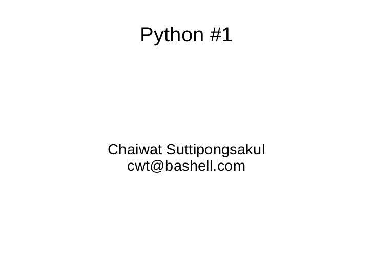 Python #1Chaiwat Suttipongsakul  cwt@bashell.com