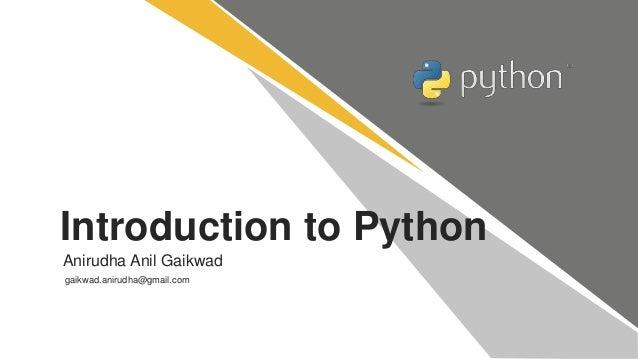 Introduction to Python Anirudha Anil Gaikwad gaikwad.anirudha@gmail.com
