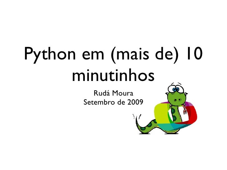 Python em (mais de) 10      minutinhos           Rudá Moura        Setembro de 2009