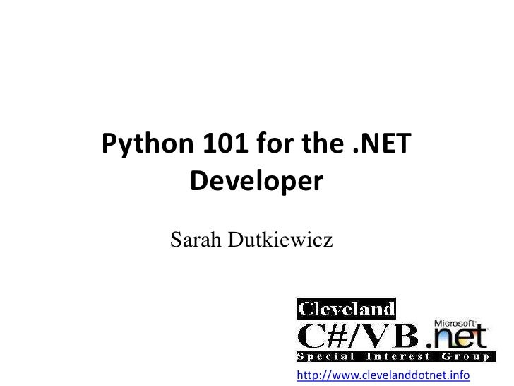 Python 101 for the .NET Developer<br />Sarah Dutkiewicz<br />http://www.clevelanddotnet.info<br />