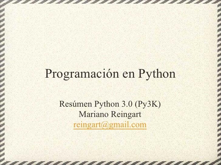 Programación en Python    Resúmen Python 3.0 (Py3K)        Mariano Reingart      reingart@gmail.com