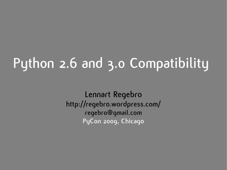 Python 2.6 and 3.0 Compatibility              Lennart Regebro         http://regebro.wordpress.com/               regebro@...