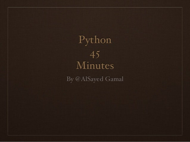 Python 45 Minutes By @AlSayed Gamal