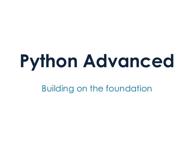 Python Advanced Building on the foundation