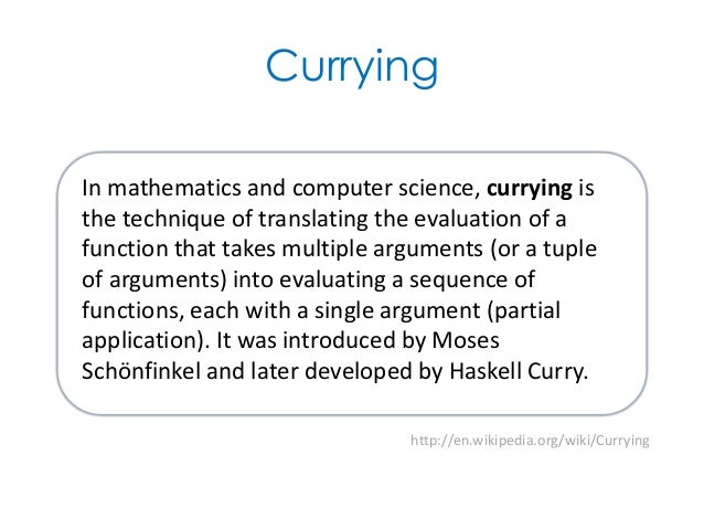 Currying In mathematics and computer
