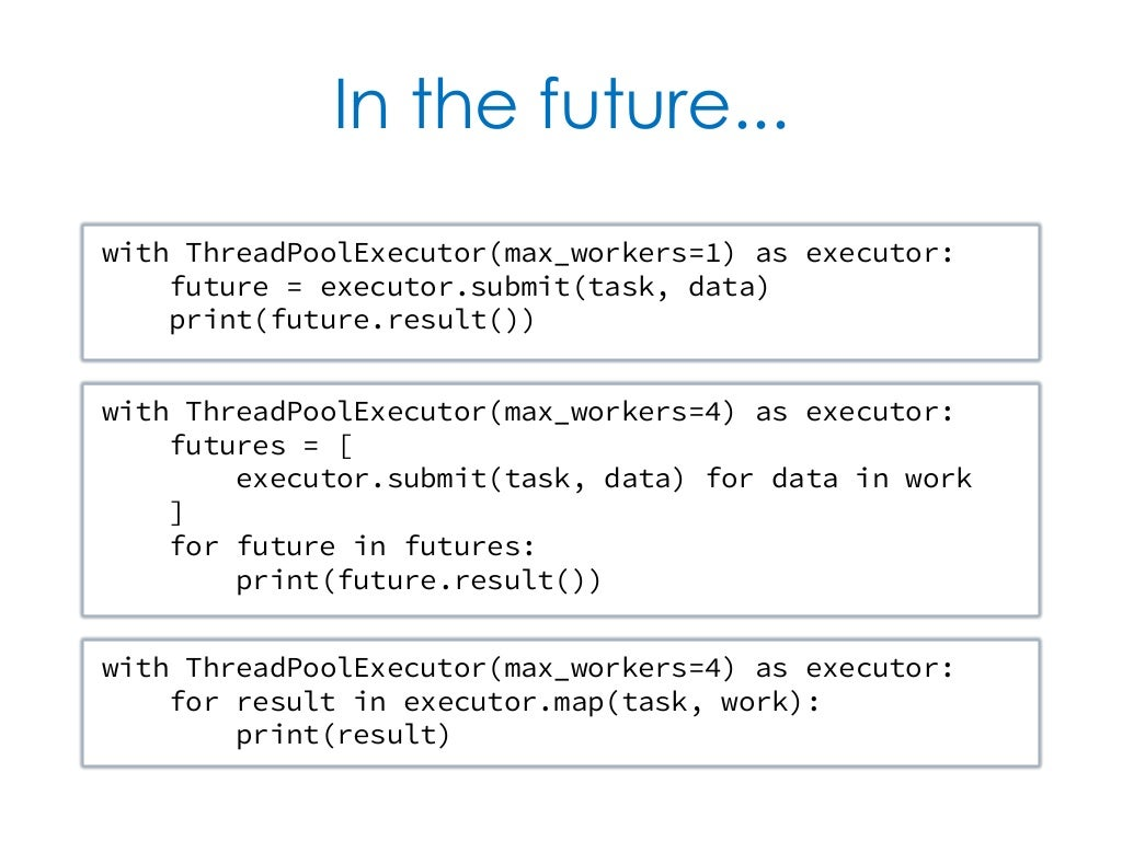 In the future    with ThreadPoolExecutor(max_workers=1)