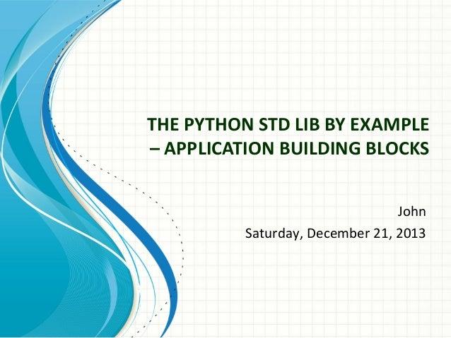 THE PYTHON STD LIB BY EXAMPLE – APPLICATION BUILDING BLOCKS John Saturday, December 21, 2013