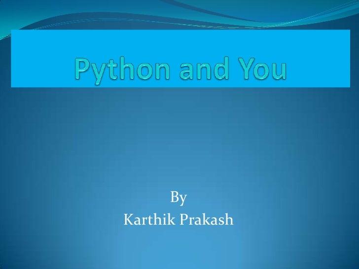 Python and You<br />By<br />Karthik Prakash<br />