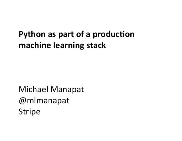 Python	   as	   part	   of	   a	   produc0on	    machine	   learning	   stack	    	    	    	    Michael	   Manapat	    @m...