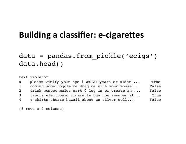 Building  a  classifier:  e-‐cigareIes      data = pandas.from_pickle('ecigs') data.head()  text violator 0 ...