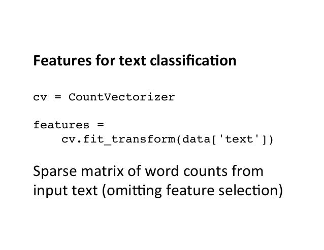 Features  for  text  classifica0on      cv = CountVectorizer  features =  cv.fit_transform(data['text'])  Sp...