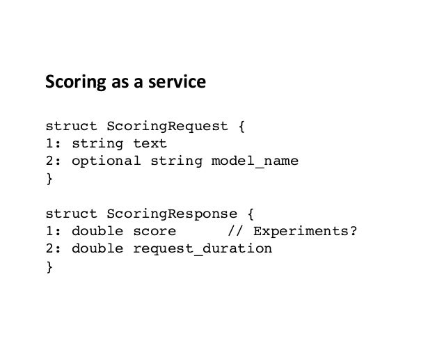 Scoring  as  a  service      struct ScoringRequest { 1: string text 2: optional string model_name }  struct...