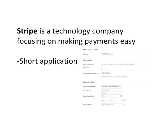 Stripe  is  a  technology  company   focusing  on  making  payments  easy      -‐Short  applica>o...