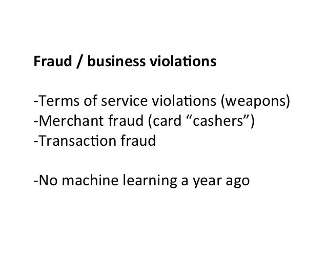 Fraud  /  business  viola0ons      -‐Terms  of  service  viola>ons  (weapons)   -‐Merchant  fraud...