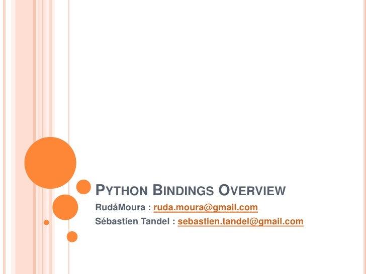 Python Bindings Overview<br />RudáMoura : ruda.moura@gmail.com<br />Sébastien Tandel : sebastien.tandel@gmail.com<br />