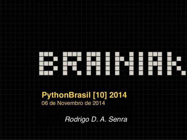 PythonBrasil [10] 2014  06 de Novembro de 2014  Rodrigo D. A. Senra
