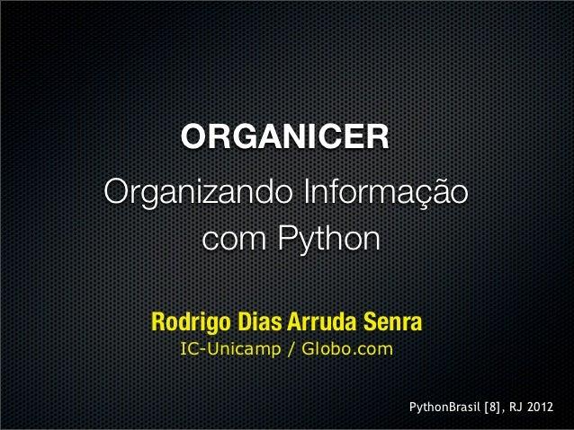 ORGANICEROrganizando Informação      com Python  Rodrigo Dias Arruda Senra    IC-Unicamp / Globo.com                      ...