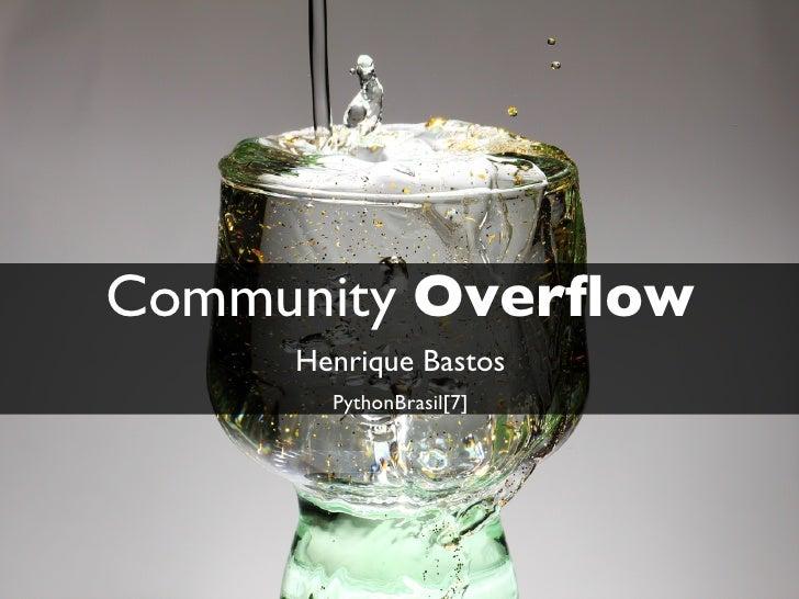 Community Overflow     Henrique Bastos       PythonBrasil[7]