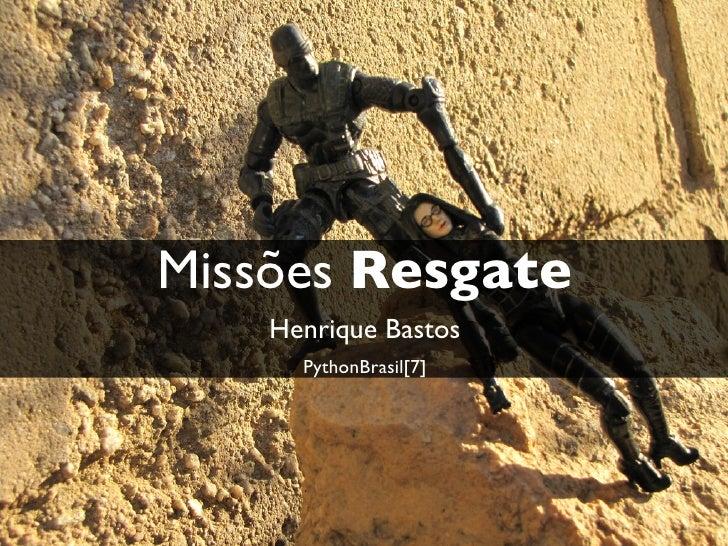 Missões Resgate    Henrique Bastos      PythonBrasil[7]