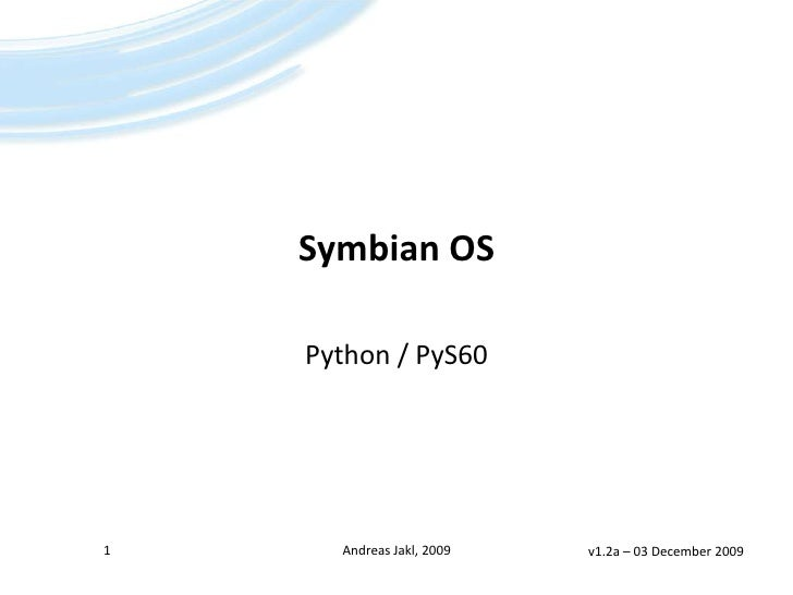 Symbian OS<br />Python / PyS60<br />1<br />Andreas Jakl, 2009<br />v1.2a – 27 May 2009<br />