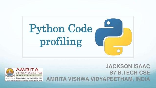 Python Code profiling JACKSON ISAAC S7 B.TECH CSE AMRITA VISHWA VIDYAPEETHAM, INDIA