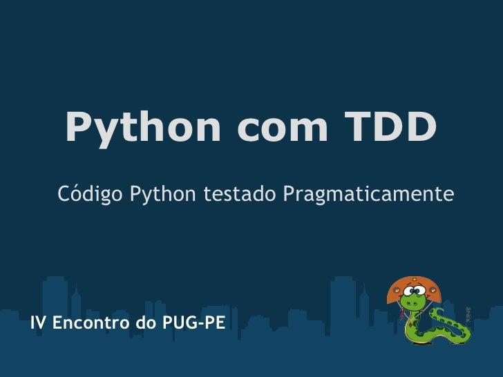 Python com TDD  Código Python testado PragmaticamenteIV Encontro do PUG-PE