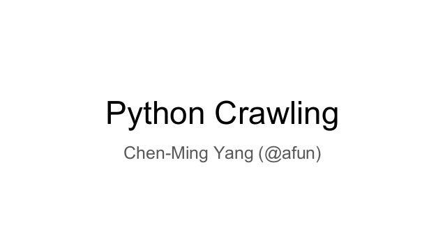 Python Crawling Chen-Ming Yang (@afun)