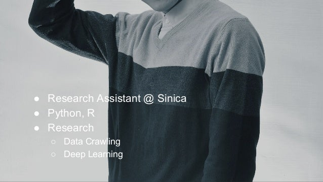 ● Research Assistant @ Sinica ● Python, R ● Research ○ Data Crawling ○ Deep Learning