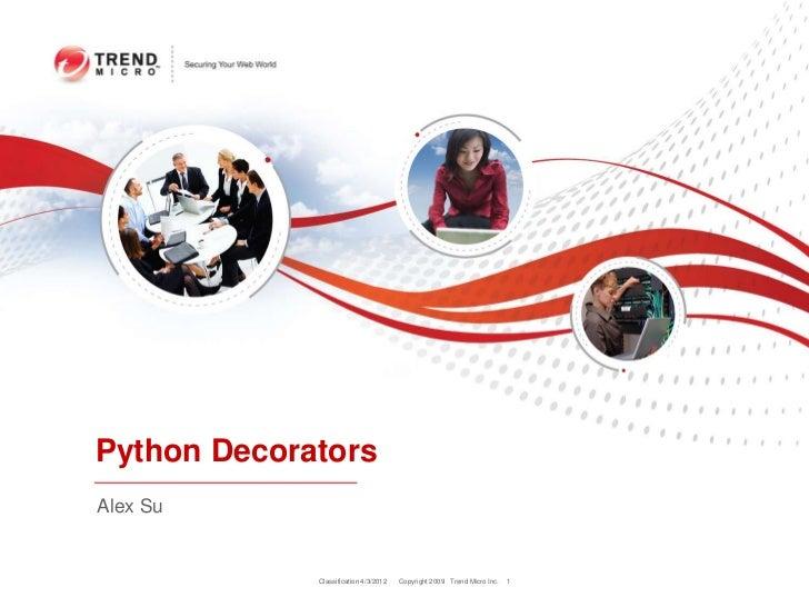 Python DecoratorsAlex Su             Classification 4/3/2012   Copyright 2009 Trend Micro Inc.   1