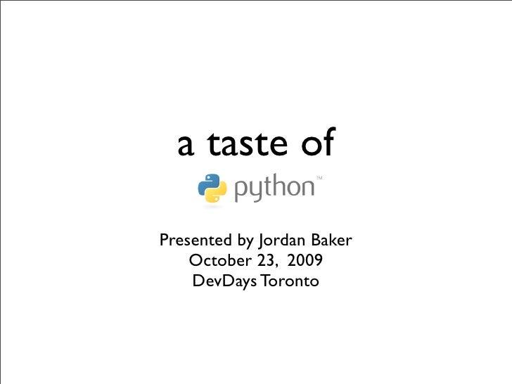 a taste of  Presented by Jordan Baker     October 23, 2009     DevDays Toronto