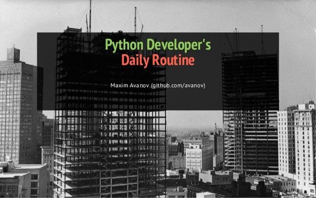 Python Developer's Daily Routine Maxim Avanov (github.com/avanov)