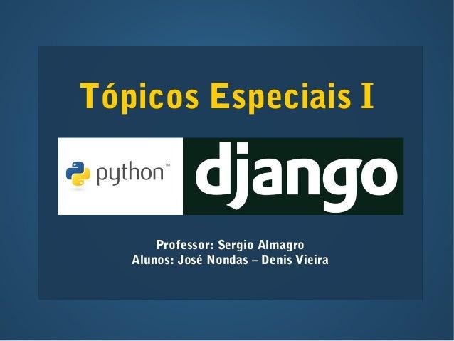 Tópicos Especiais I  Professor: Sergio Almagro  Alunos: José Nondas – Denis Vieira