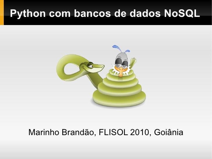 Python com bancos de dados NoSQL        Marinho Brandão, FLISOL 2010, Goiânia