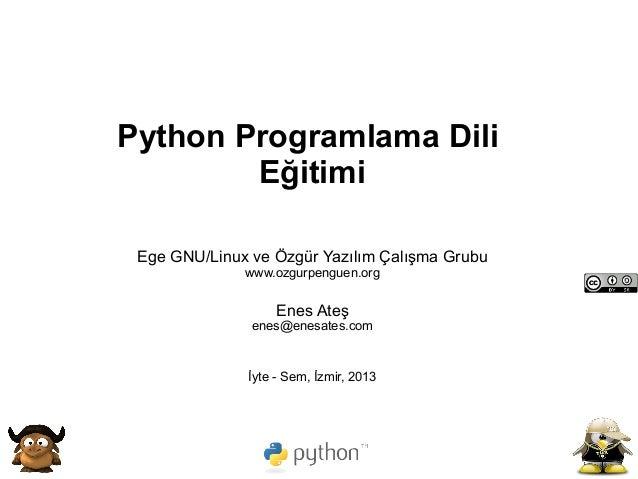Python Programlama Dili            Eğitimi     Ege GNU/Linux ve Özgür Yazılım Çalışma Grubu                  www.ozgurpeng...