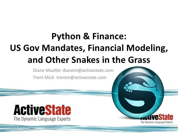 Python & Finance:US Gov Mandates, Financial Modeling, and Other Snakes in the Grass<br />Diane Mueller dianem@activestate....