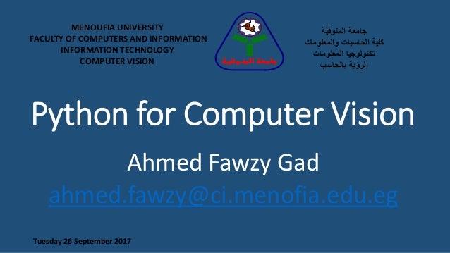 Python for Computer Vision Ahmed Fawzy Gad ahmed.fawzy@ci.menofia.edu.eg MENOUFIA UNIVERSITY FACULTY OF COMPUTERS AND INFO...