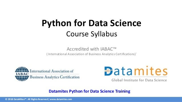 © 2018 DataMites™. All Rights Reserved   www.datamites.com Python for Data Science Course Syllabus Accredited with IABAC™ ...