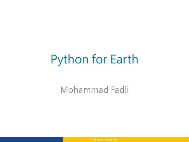 © 2014 Mohammad Fadli Python for Earth Mohammad Fadli