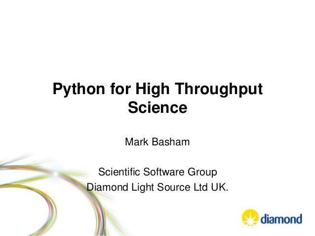 Python for High Throughput Science Mark Basham Scientific Software Group Diamond Light Source Ltd UK.