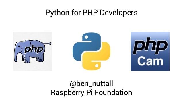 Python for PHP Developers @ben_nuttall Raspberry Pi Foundation