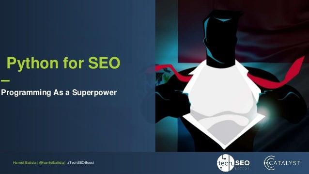 Hamlet Batista | @hamletbatista | #TechSEOBoost Python for SEO – Programming As a Superpower