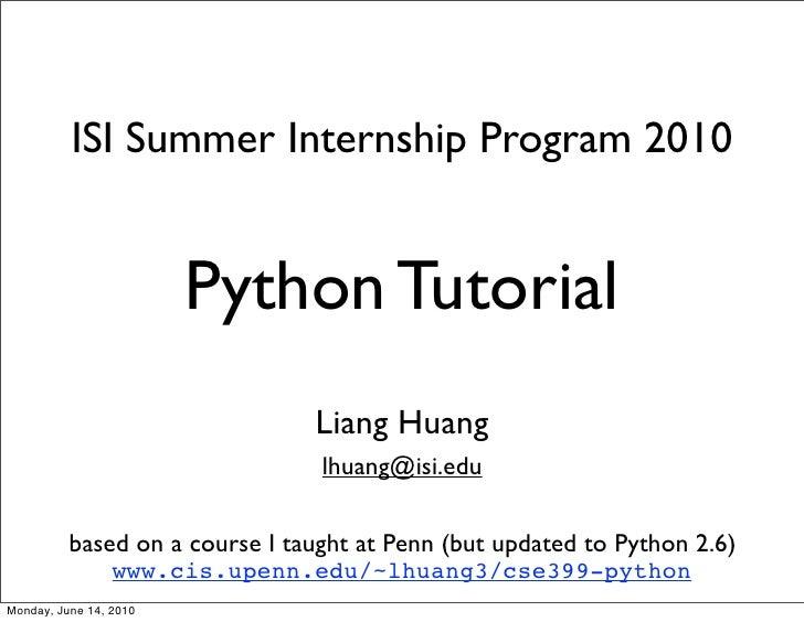 ISI Summer Internship Program 2010                        Python Tutorial                                Liang Huang      ...