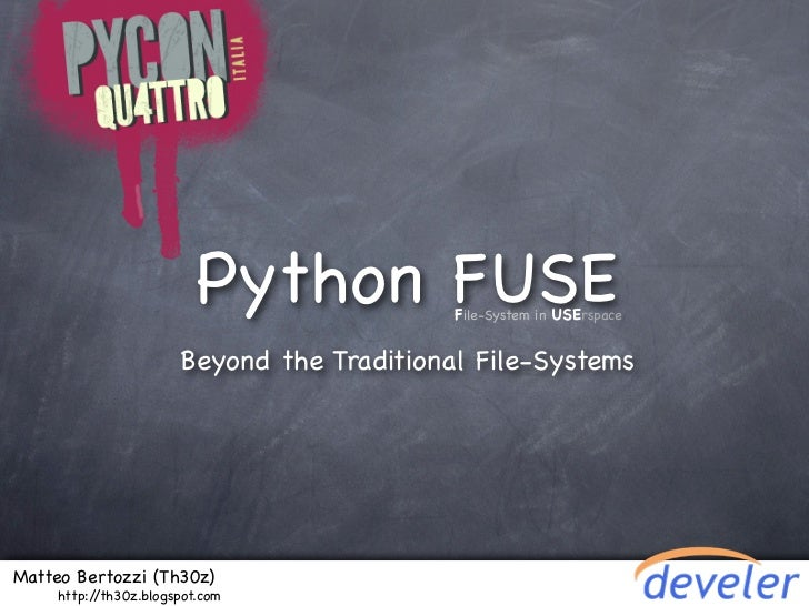 Python FUSE       File-System in USErspace                       Beyond the Traditional File-SystemsMatteo Bertozzi (Th30z...