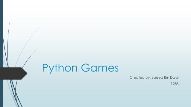 Python Games Created by: Saeed Bin Daar 12BB