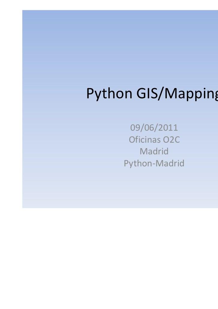 Python GIS/Mapping     09/06/2011     Oficinas O2C        Madrid    Python-Madrid