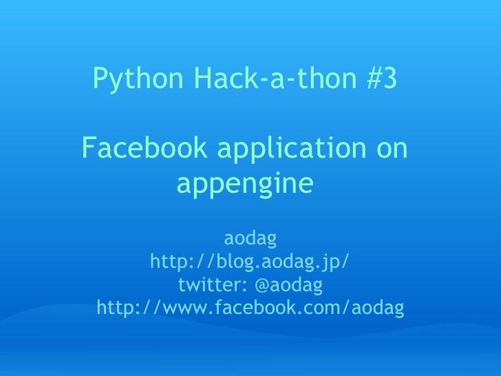 Python Hack-a-thon #3  Facebook application on       appengine                aodag        http://blog.aodag.jp/          ...