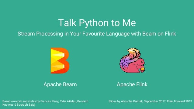 Talk Python to Me Stream Processing in Your Favourite Language with Beam on Flink Apache Beam Slides by Aljoscha Krettek, ...