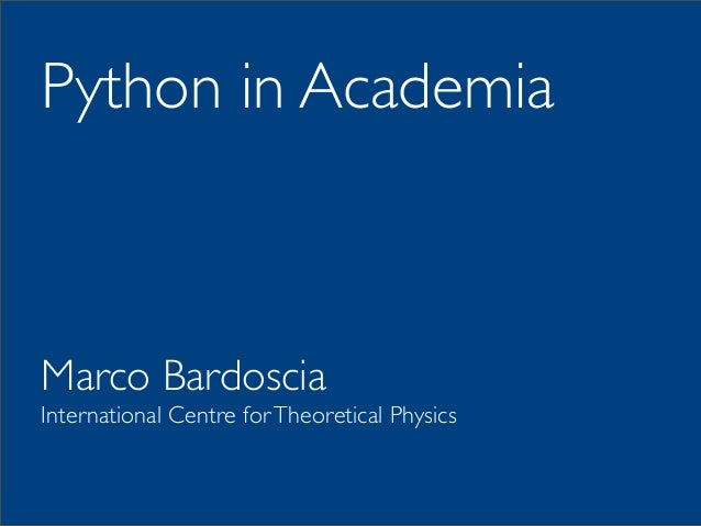 Python in Academia Marco Bardoscia International Centre forTheoretical Physics