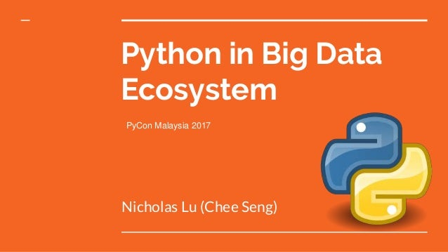 Python in Big Data Ecosystem Nicholas Lu (Chee Seng) PyCon Malaysia 2017
