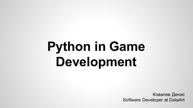 Python in Game Development Ковалев Денис Software Developer at DataArt